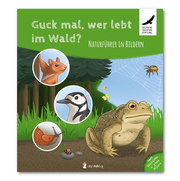 Cover: Guck mal, wer lebt im Wald? Naturführer in Bildern